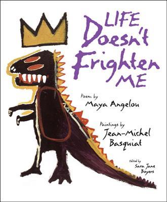 Life Doesn't Frighten Me By Angelou, Maya/ Basquiat, Jean Michel (ILT)/ Boyers, Sara Jane